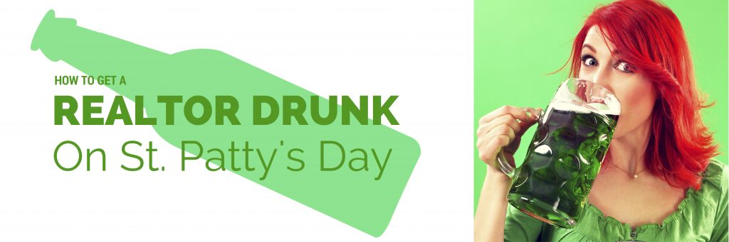 How to get a Realtor Drunk on St. Patty's Day