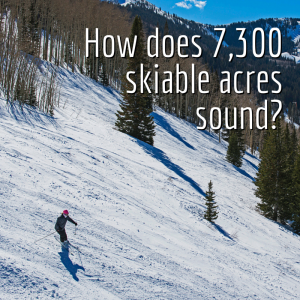 How does 7,300 skiable acres sound